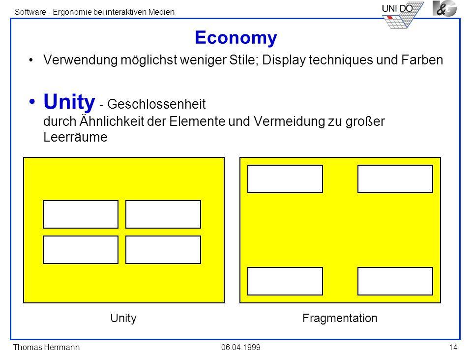 Thomas Herrmann Software - Ergonomie bei interaktiven Medien 06.04.1999 14 Economy Verwendung möglichst weniger Stile; Display techniques und Farben U