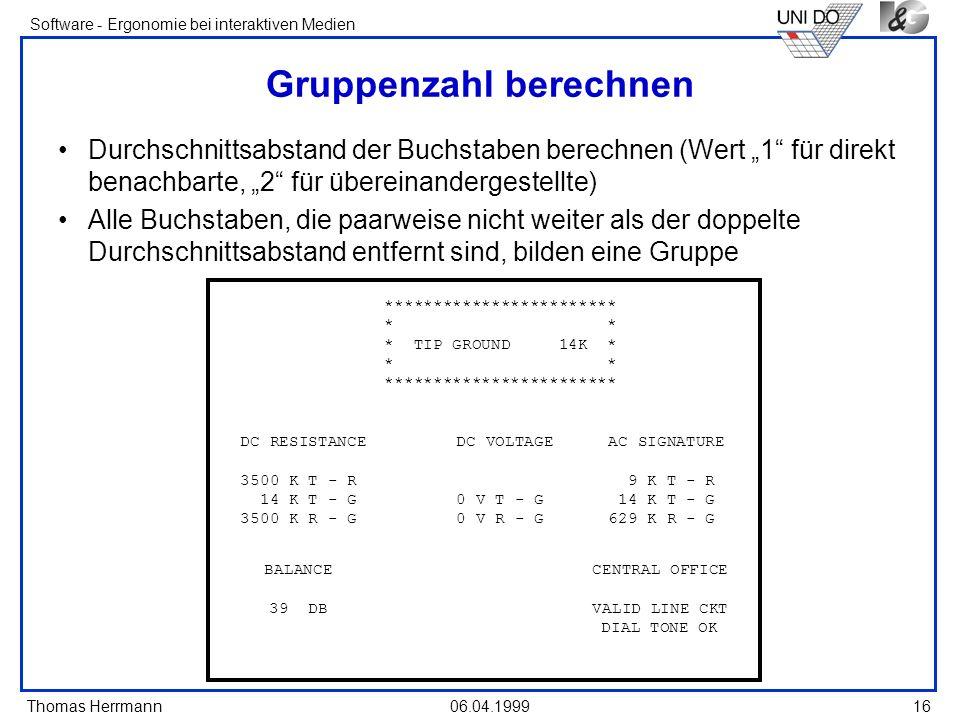 Thomas Herrmann Software - Ergonomie bei interaktiven Medien 06.04.1999 16 Gruppenzahl berechnen Durchschnittsabstand der Buchstaben berechnen (Wert 1