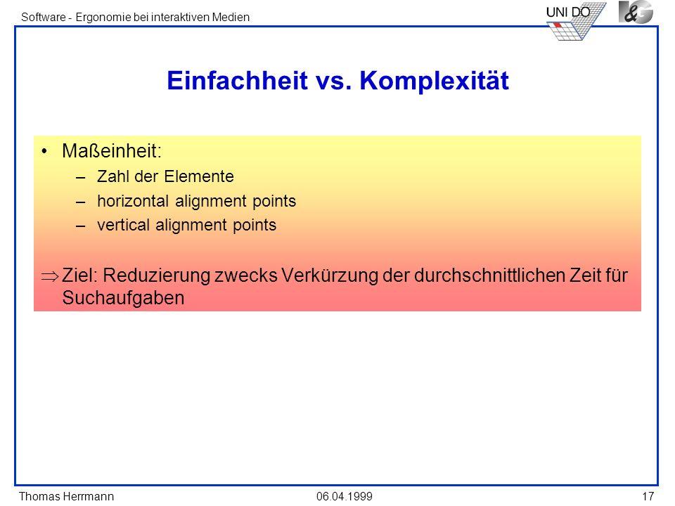 Thomas Herrmann Software - Ergonomie bei interaktiven Medien 06.04.1999 17 Einfachheit vs. Komplexität Maßeinheit: –Zahl der Elemente –horizontal alig