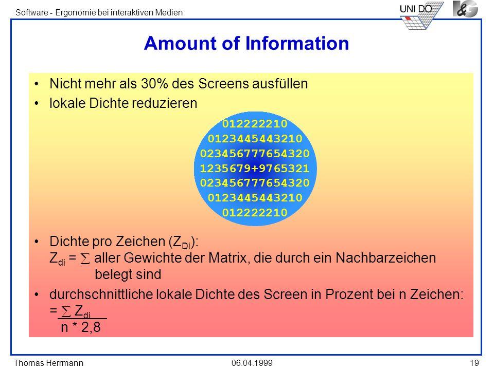 Thomas Herrmann Software - Ergonomie bei interaktiven Medien 06.04.1999 19 Amount of Information Nicht mehr als 30% des Screens ausfüllen lokale Dicht