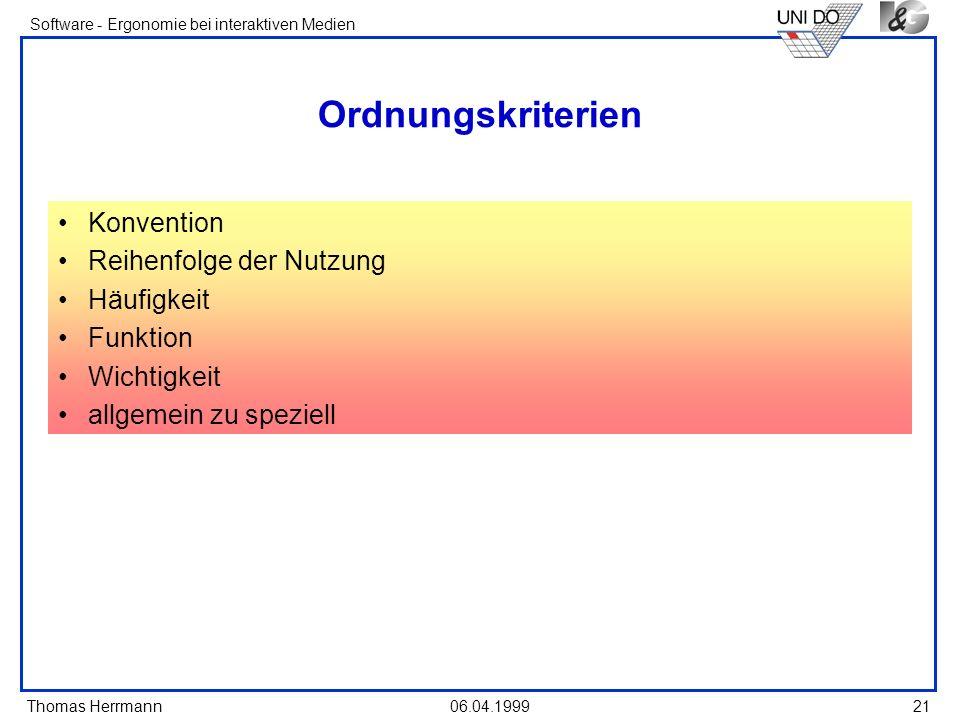 Thomas Herrmann Software - Ergonomie bei interaktiven Medien 06.04.1999 21 Ordnungskriterien Konvention Reihenfolge der Nutzung Häufigkeit Funktion Wi