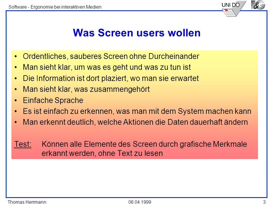 Thomas Herrmann Software - Ergonomie bei interaktiven Medien 06.04.1999 14 Economy Verwendung möglichst weniger Stile; Display techniques und Farben Unity - Geschlossenheit durch Ähnlichkeit der Elemente und Vermeidung zu großer Leerräume UnityFragmentation