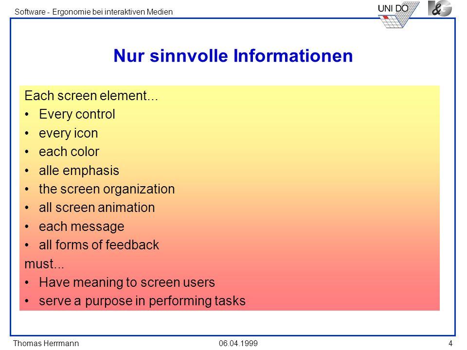 Thomas Herrmann Software - Ergonomie bei interaktiven Medien 06.04.1999 4 Nur sinnvolle Informationen Each screen element... Every control every icon
