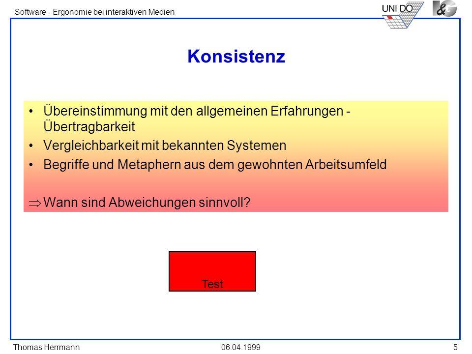 Thomas Herrmann Software - Ergonomie bei interaktiven Medien 06.04.1999 5 Konsistenz Übereinstimmung mit den allgemeinen Erfahrungen - Übertragbarkeit