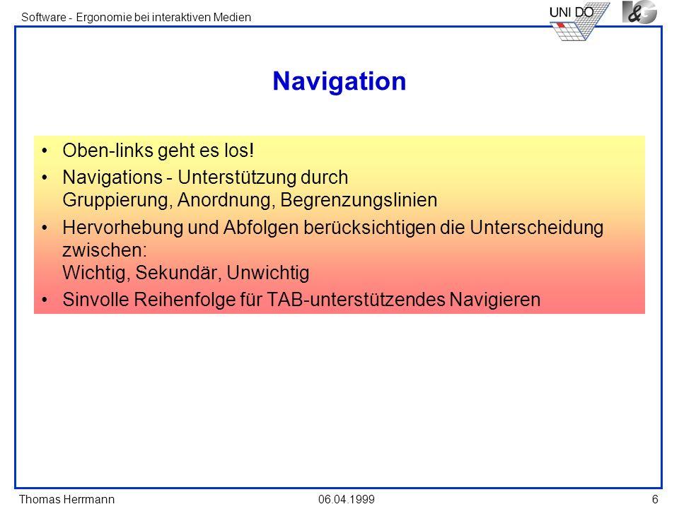 Thomas Herrmann Software - Ergonomie bei interaktiven Medien 06.04.1999 6 Navigation Oben-links geht es los! Navigations - Unterstützung durch Gruppie