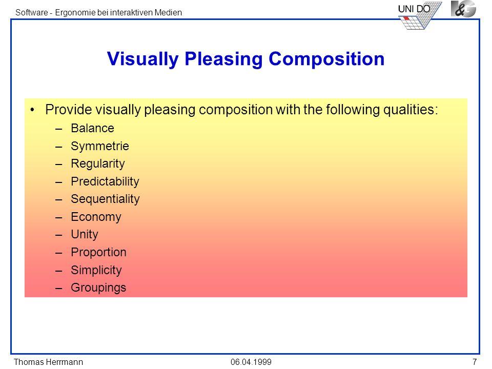 Thomas Herrmann Software - Ergonomie bei interaktiven Medien 06.04.1999 7 Visually Pleasing Composition Provide visually pleasing composition with the