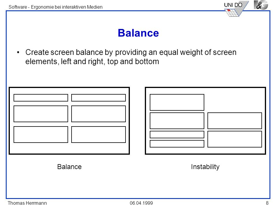 Thomas Herrmann Software - Ergonomie bei interaktiven Medien 06.04.1999 8 Balance Create screen balance by providing an equal weight of screen element
