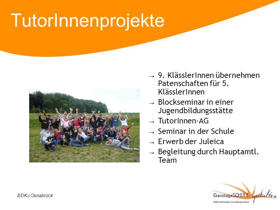 BDKJ Osnabrück TutorInnenprojekte 9. KlässlerInnen übernehmen Patenschaften für 5. KlässlerInnen Blockseminar in einer Jugendbildungsstätte TutorInnen