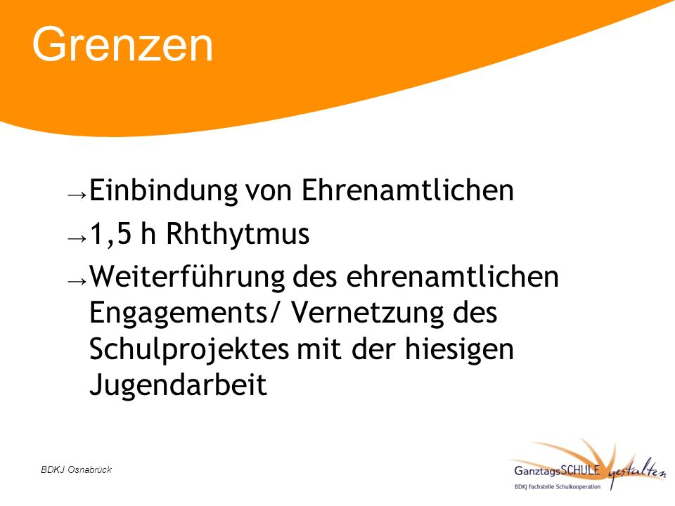 Grenzen Einbindung von Ehrenamtlichen 1,5 h Rhthytmus Weiterführung des ehrenamtlichen Engagements/ Vernetzung des Schulprojektes mit der hiesigen Jug