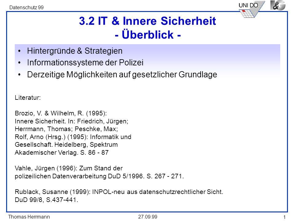 Thomas Herrmann Datenschutz 99 27.09.99 12 Inpol - neu Ziel: Vermeidung von Mehrfacherfassung von Personen- und Falldaten Problem: über logische Verknüpfungen wird eine selektive oder umfassende Datenausgabe zu einer Person abrufbar.