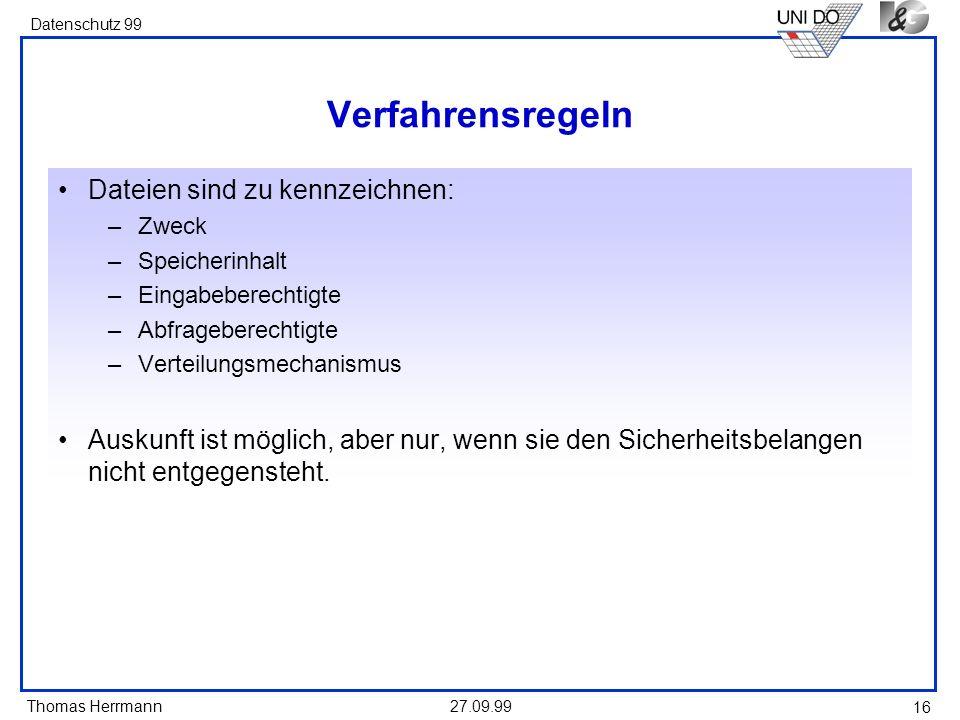 Thomas Herrmann Datenschutz 99 27.09.99 16 Verfahrensregeln Dateien sind zu kennzeichnen: –Zweck –Speicherinhalt –Eingabeberechtigte –Abfrageberechtig