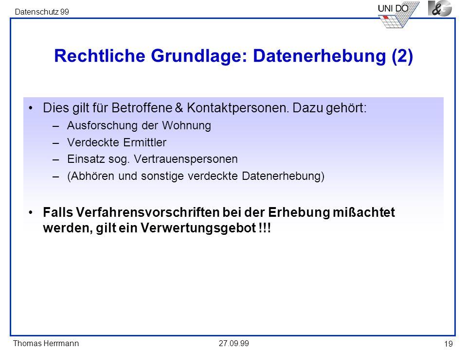 Thomas Herrmann Datenschutz 99 27.09.99 19 Rechtliche Grundlage: Datenerhebung (2) Dies gilt für Betroffene & Kontaktpersonen. Dazu gehört: –Ausforsch