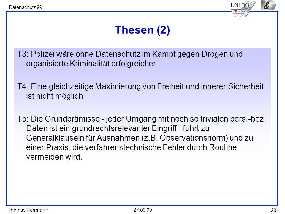 Thomas Herrmann Datenschutz 99 27.09.99 23 Thesen (2) T3: Polizei wäre ohne Datenschutz im Kampf gegen Drogen und organisierte Kriminalität erfolgreic