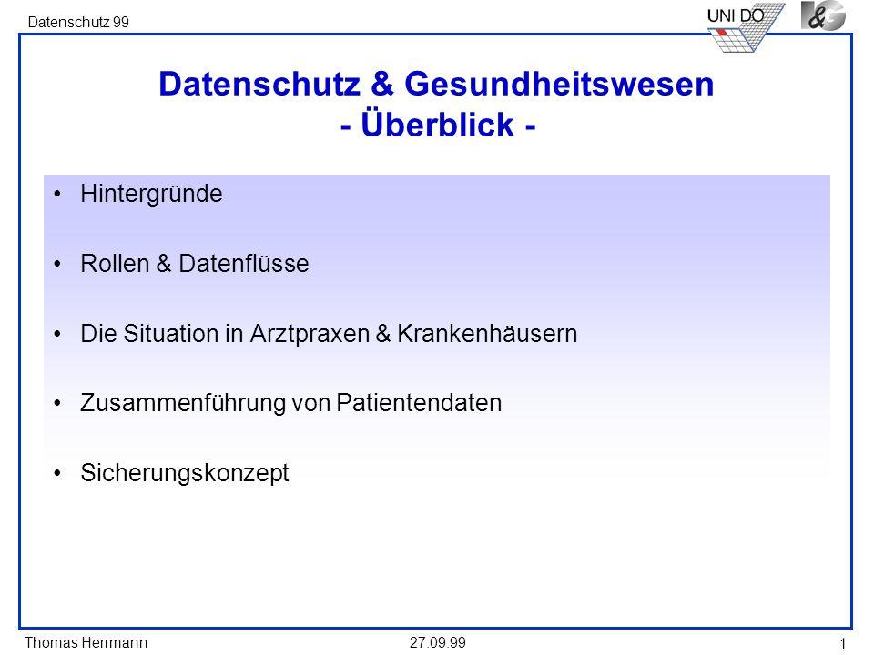 Thomas Herrmann Datenschutz 99 27.09.99 1 Datenschutz & Gesundheitswesen - Überblick - Hintergründe Rollen & Datenflüsse Die Situation in Arztpraxen &
