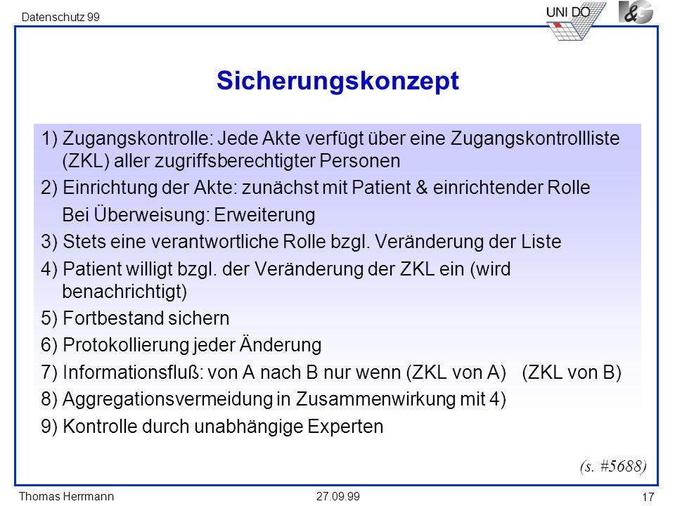 Thomas Herrmann Datenschutz 99 27.09.99 17 Sicherungskonzept 1) Zugangskontrolle: Jede Akte verfügt über eine Zugangskontrollliste (ZKL) aller zugriff