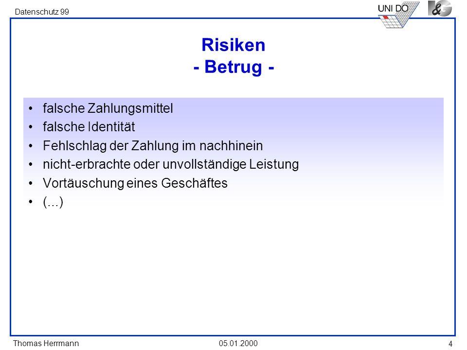 Thomas Herrmann Datenschutz 99 05.01.2000 4 Risiken - Betrug - falsche Zahlungsmittel falsche Identität Fehlschlag der Zahlung im nachhinein nicht-erb