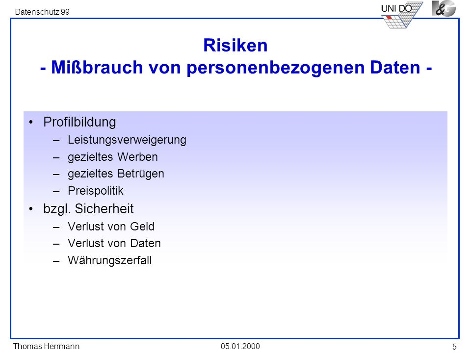 Thomas Herrmann Datenschutz 99 05.01.2000 5 Risiken - Mißbrauch von personenbezogenen Daten - Profilbildung –Leistungsverweigerung –gezieltes Werben –