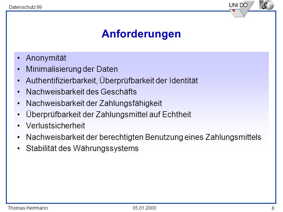 Thomas Herrmann Datenschutz 99 05.01.2000 6 Anforderungen Anonymität Minimalisierung der Daten Authentifizierbarkeit, Überprüfbarkeit der Identität Na