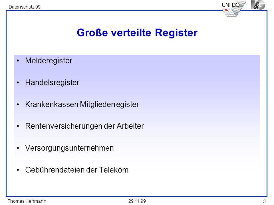 Thomas Herrmann Datenschutz 99 29.11.99 3 Große verteilte Register Melderegister Handelsregister Krankenkassen Mitgliederregister Rentenversicherungen der Arbeiter Versorgungsunternehmen Gebührendateien der Telekom