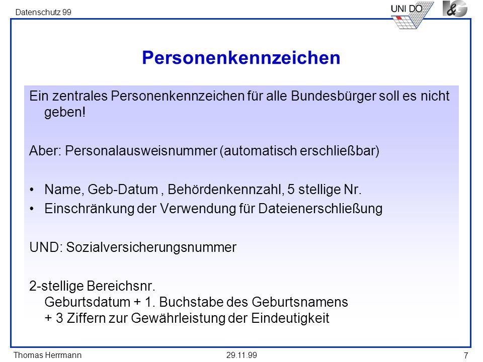 Thomas Herrmann Datenschutz 99 29.11.99 7 Personenkennzeichen Ein zentrales Personenkennzeichen für alle Bundesbürger soll es nicht geben! Aber: Perso