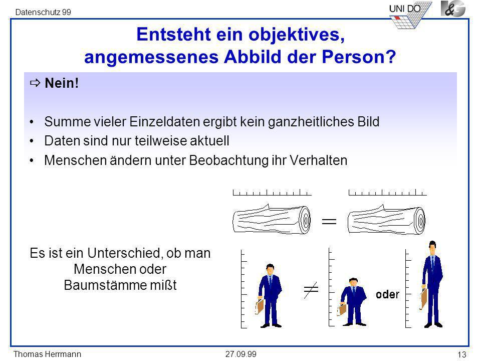 Thomas Herrmann Datenschutz 99 27.09.99 13 Entsteht ein objektives, angemessenes Abbild der Person.