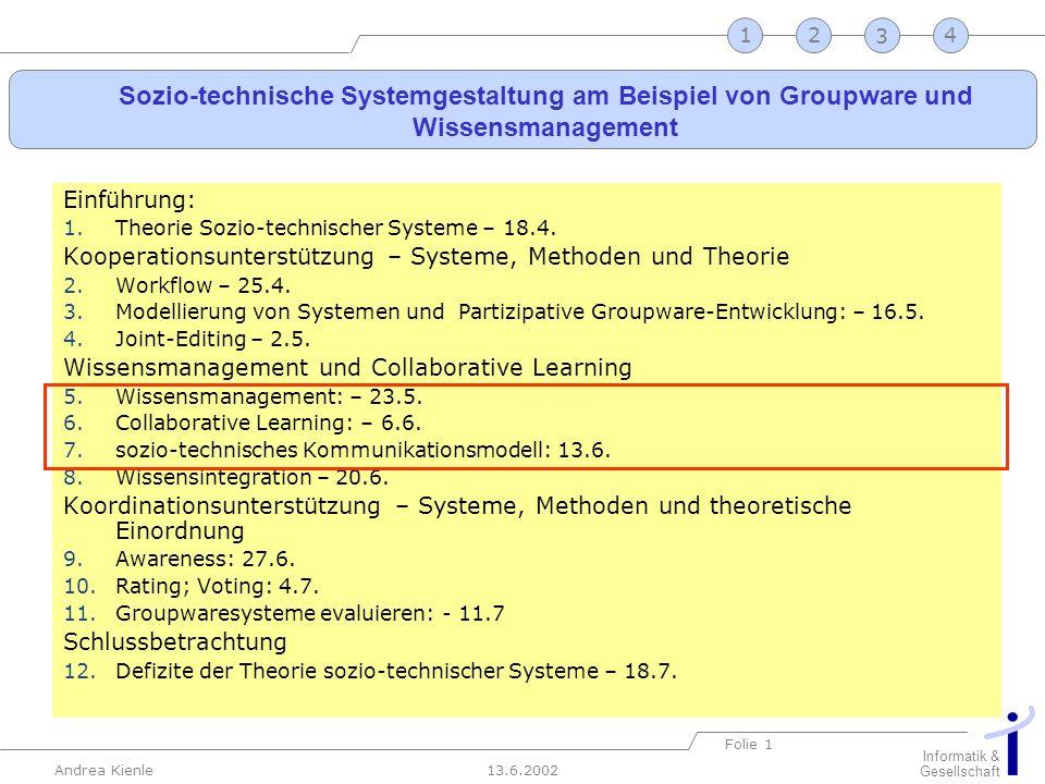 13.6.2002 Informatik & Gesellschaft Andrea Kienle Folie 1 2341 Sozio-technische Systemgestaltung am Beispiel von Groupware und Wissensmanagement Einfü