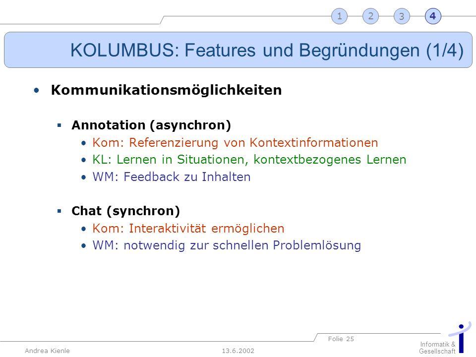 13.6.2002 Informatik & Gesellschaft Andrea Kienle Folie 25 2341 KOLUMBUS: Features und Begründungen (1/4) Kommunikationsmöglichkeiten Annotation (asyn