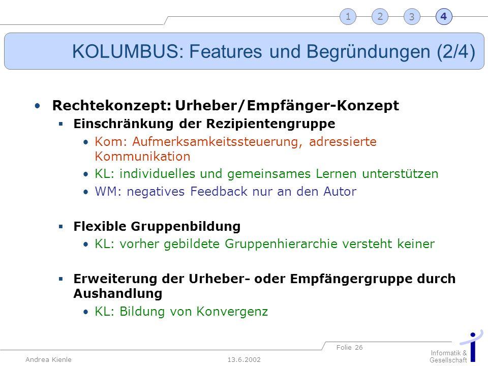 13.6.2002 Informatik & Gesellschaft Andrea Kienle Folie 26 2341 KOLUMBUS: Features und Begründungen (2/4) Rechtekonzept: Urheber/Empfänger-Konzept Ein
