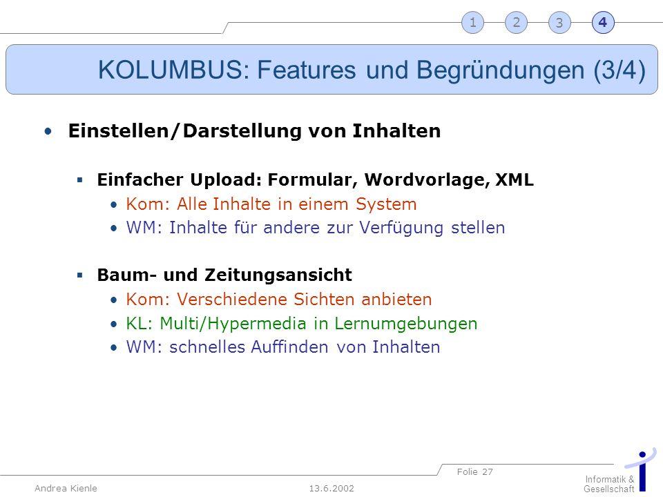 13.6.2002 Informatik & Gesellschaft Andrea Kienle Folie 27 2341 KOLUMBUS: Features und Begründungen (3/4) Einstellen/Darstellung von Inhalten Einfache
