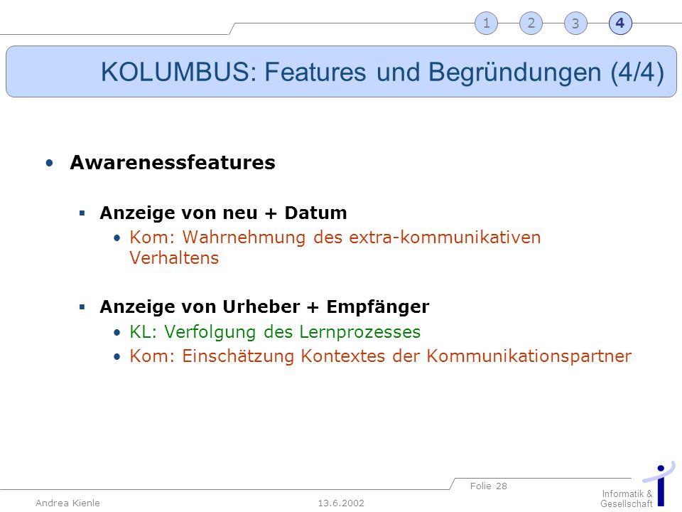 13.6.2002 Informatik & Gesellschaft Andrea Kienle Folie 28 2341 KOLUMBUS: Features und Begründungen (4/4) Awarenessfeatures Anzeige von neu + Datum Ko