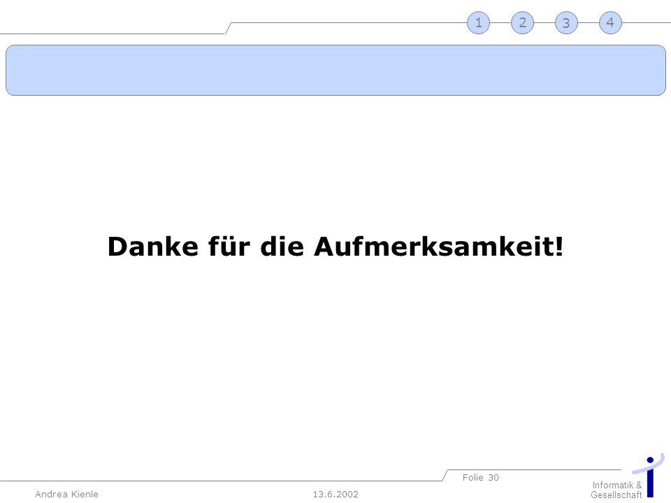 13.6.2002 Informatik & Gesellschaft Andrea Kienle Folie 30 2341 Danke für die Aufmerksamkeit!