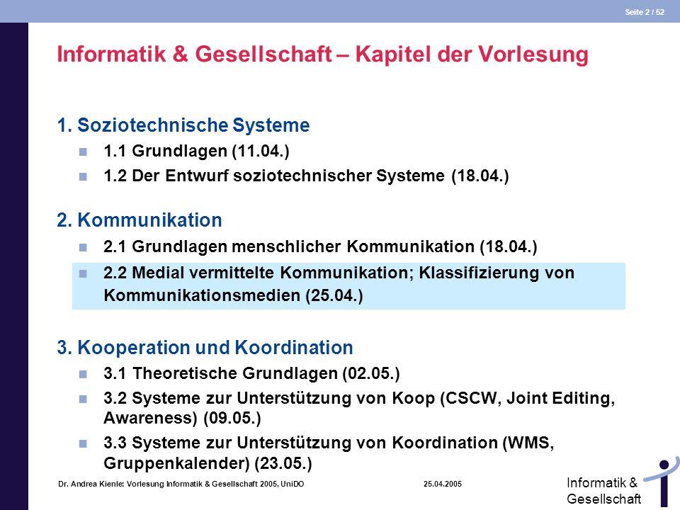 Seite 2 / 52 Informatik & Gesellschaft Dr. Andrea Kienle: Vorlesung Informatik & Gesellschaft 2005, UniDO 25.04.2005 Informatik & Gesellschaft – Kapit