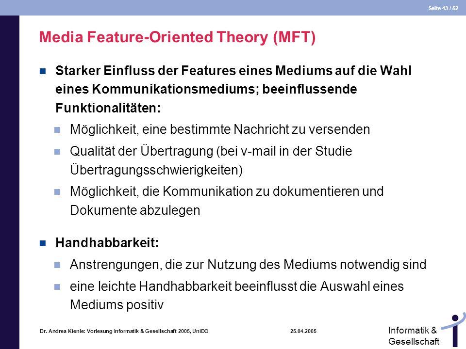Seite 43 / 52 Informatik & Gesellschaft Dr. Andrea Kienle: Vorlesung Informatik & Gesellschaft 2005, UniDO 25.04.2005 Media Feature-Oriented Theory (M