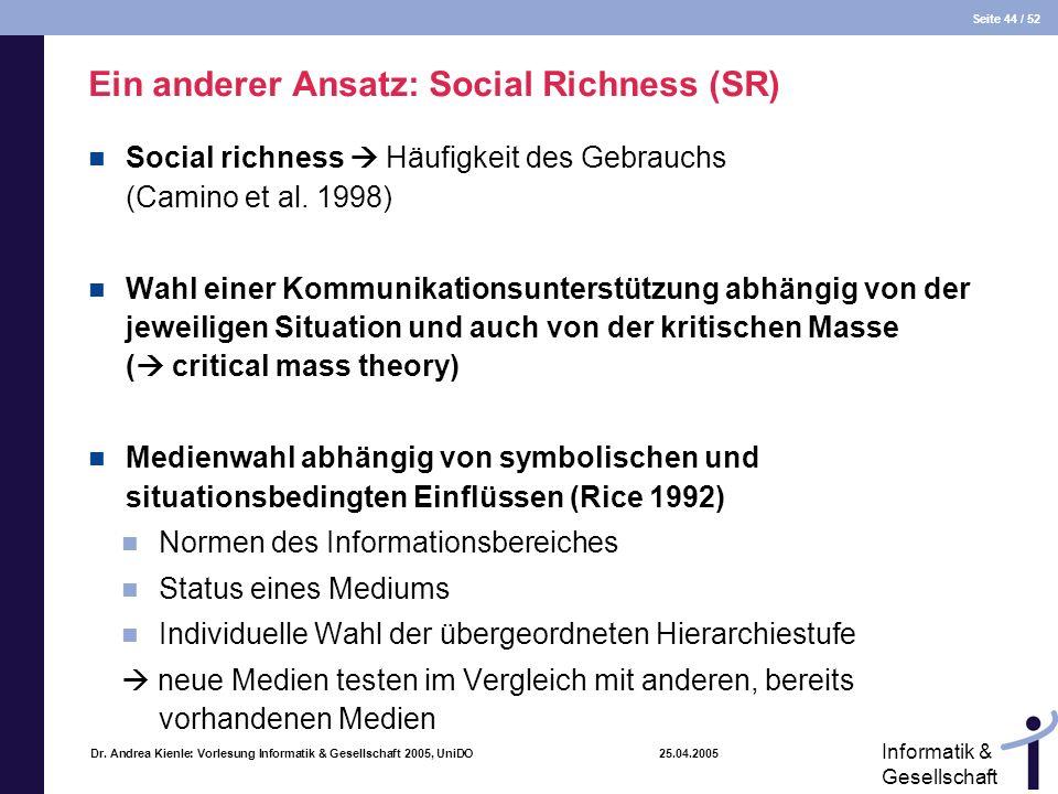 Seite 44 / 52 Informatik & Gesellschaft Dr. Andrea Kienle: Vorlesung Informatik & Gesellschaft 2005, UniDO 25.04.2005 Ein anderer Ansatz: Social Richn