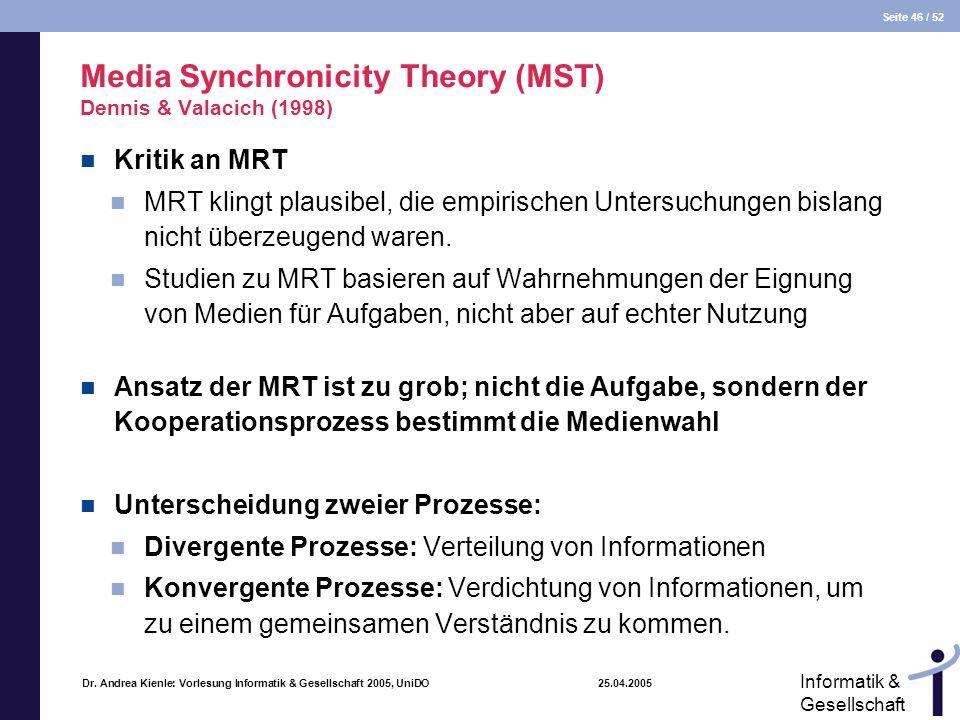 Seite 46 / 52 Informatik & Gesellschaft Dr. Andrea Kienle: Vorlesung Informatik & Gesellschaft 2005, UniDO 25.04.2005 Media Synchronicity Theory (MST)