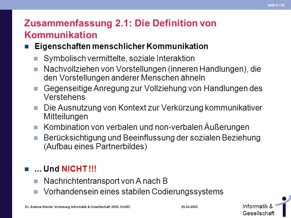 Seite 5 / 52 Informatik & Gesellschaft Dr. Andrea Kienle: Vorlesung Informatik & Gesellschaft 2005, UniDO 25.04.2005 Zusammenfassung 2.1: Die Definiti