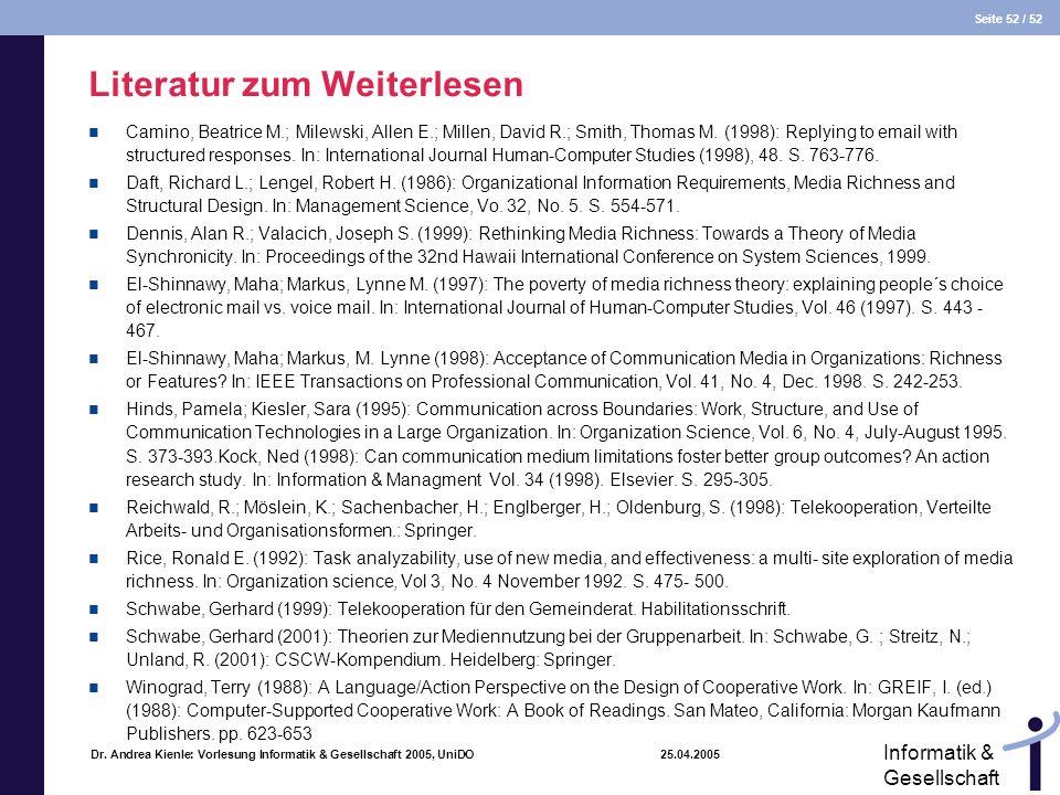 Seite 52 / 52 Informatik & Gesellschaft Dr. Andrea Kienle: Vorlesung Informatik & Gesellschaft 2005, UniDO 25.04.2005 Literatur zum Weiterlesen Camino