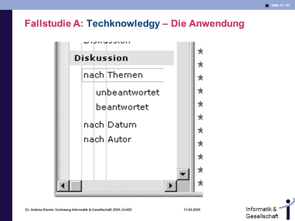 Seite 11 / 51 Informatik & Gesellschaft Dr. Andrea Kienle: Vorlesung Informatik & Gesellschaft 2005, UniDO 13.06.2005 Fallstudie A: Techknowledgy – Di