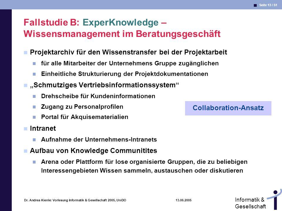 Seite 13 / 51 Informatik & Gesellschaft Dr. Andrea Kienle: Vorlesung Informatik & Gesellschaft 2005, UniDO 13.06.2005 Fallstudie B: ExperKnowledge – W