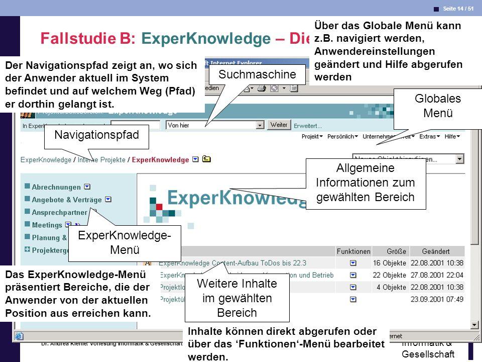 Seite 14 / 51 Informatik & Gesellschaft Dr. Andrea Kienle: Vorlesung Informatik & Gesellschaft 2005, UniDO 13.06.2005 Fallstudie B: ExperKnowledge – D