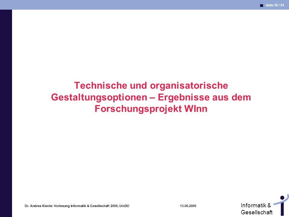Seite 35 / 51 Informatik & Gesellschaft Dr. Andrea Kienle: Vorlesung Informatik & Gesellschaft 2005, UniDO 13.06.2005 Technische und organisatorische