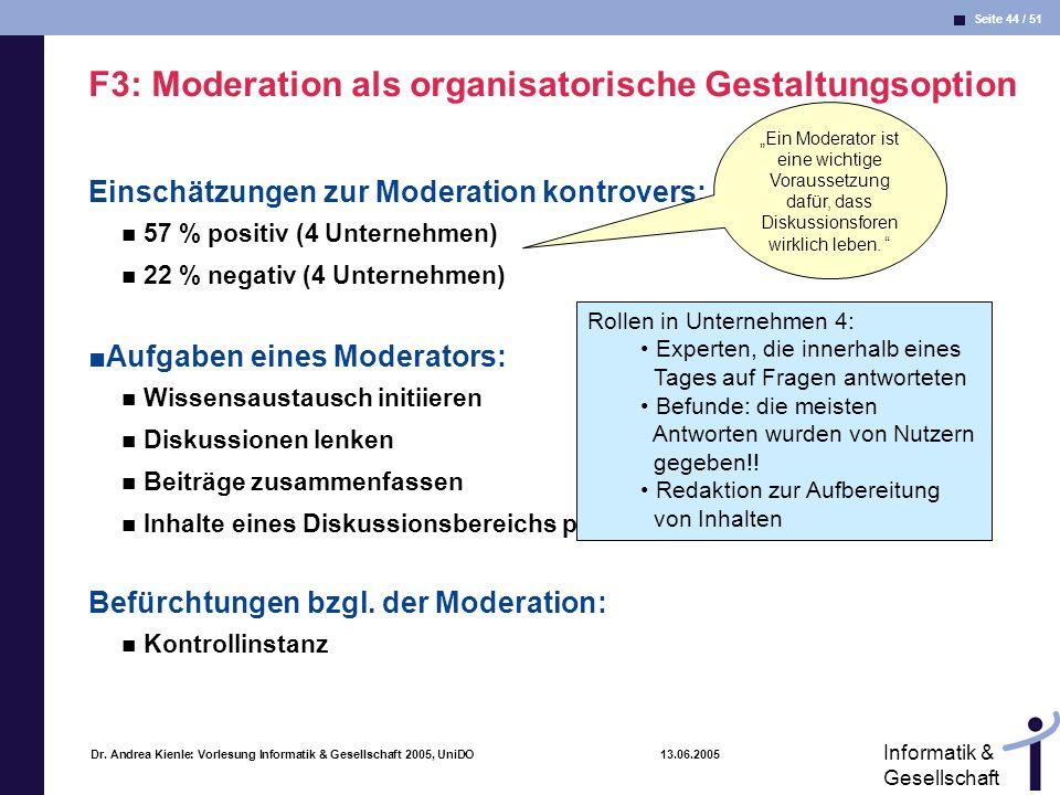 Seite 44 / 51 Informatik & Gesellschaft Dr. Andrea Kienle: Vorlesung Informatik & Gesellschaft 2005, UniDO 13.06.2005 F3: Moderation als organisatoris