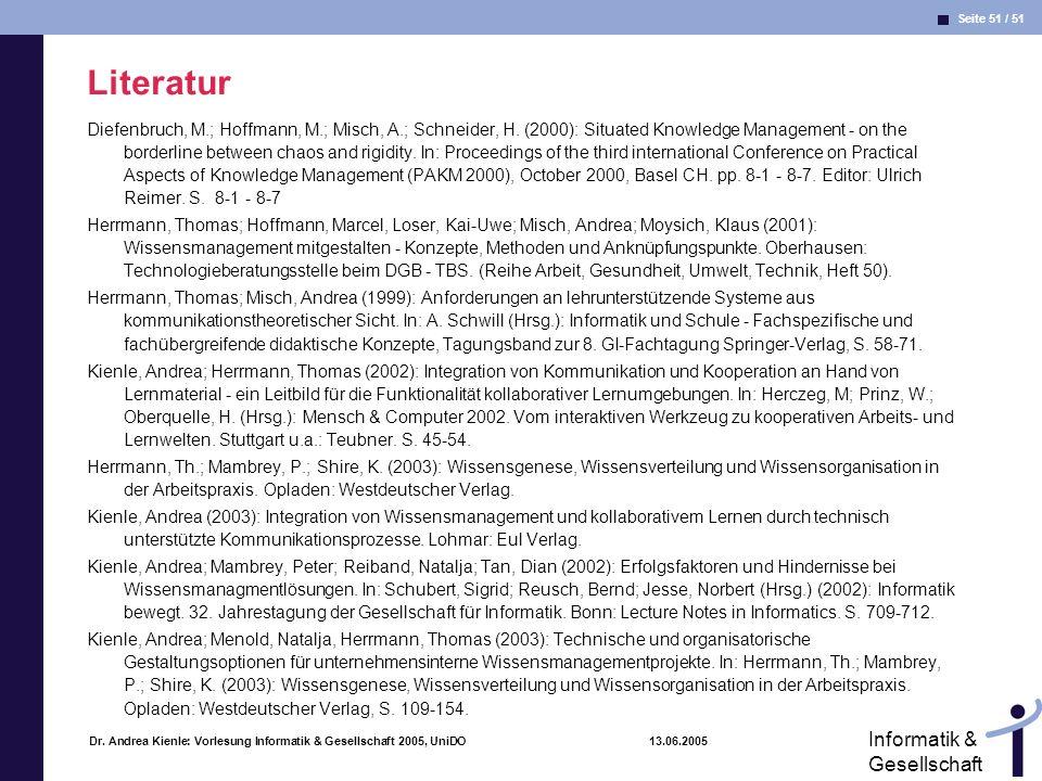 Seite 51 / 51 Informatik & Gesellschaft Dr. Andrea Kienle: Vorlesung Informatik & Gesellschaft 2005, UniDO 13.06.2005 Literatur Diefenbruch, M.; Hoffm