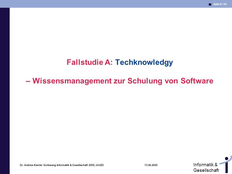 Seite 6 / 51 Informatik & Gesellschaft Dr. Andrea Kienle: Vorlesung Informatik & Gesellschaft 2005, UniDO 13.06.2005 Fallstudie A: Techknowledgy – Wis