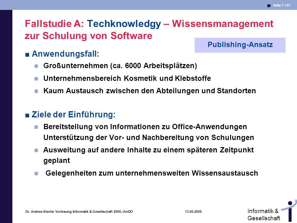 Seite 7 / 51 Informatik & Gesellschaft Dr. Andrea Kienle: Vorlesung Informatik & Gesellschaft 2005, UniDO 13.06.2005 Fallstudie A: Techknowledgy – Wis