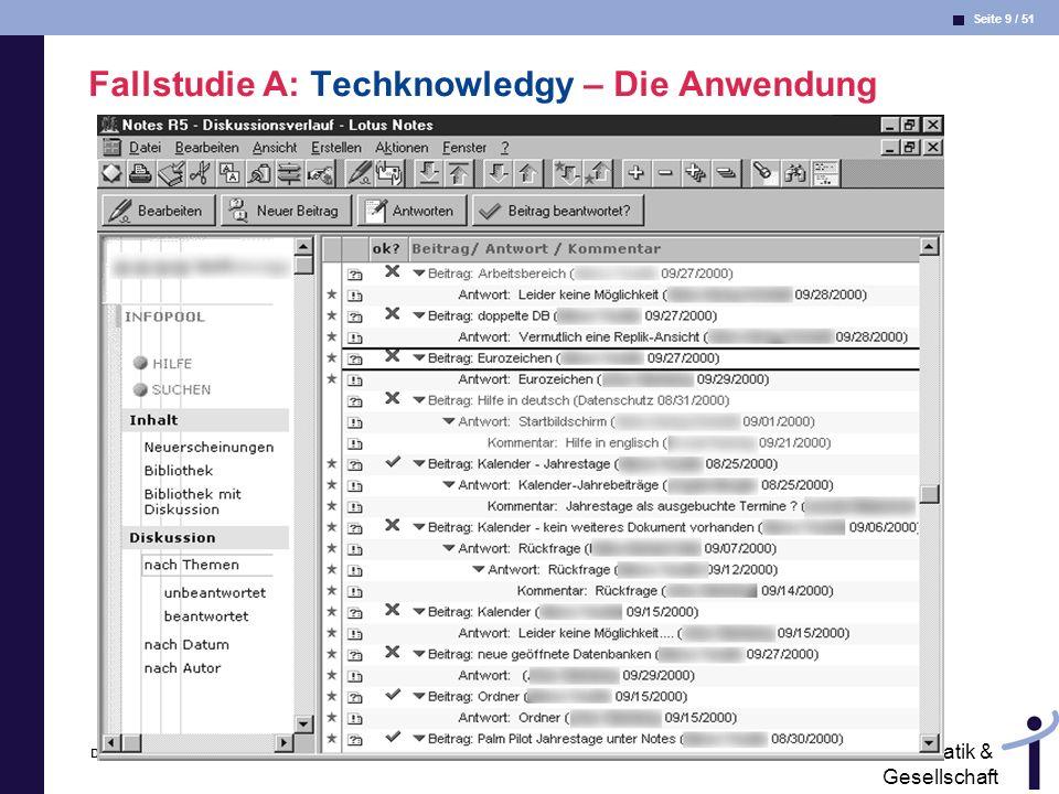 Seite 9 / 51 Informatik & Gesellschaft Dr. Andrea Kienle: Vorlesung Informatik & Gesellschaft 2005, UniDO 13.06.2005 Fallstudie A: Techknowledgy – Die
