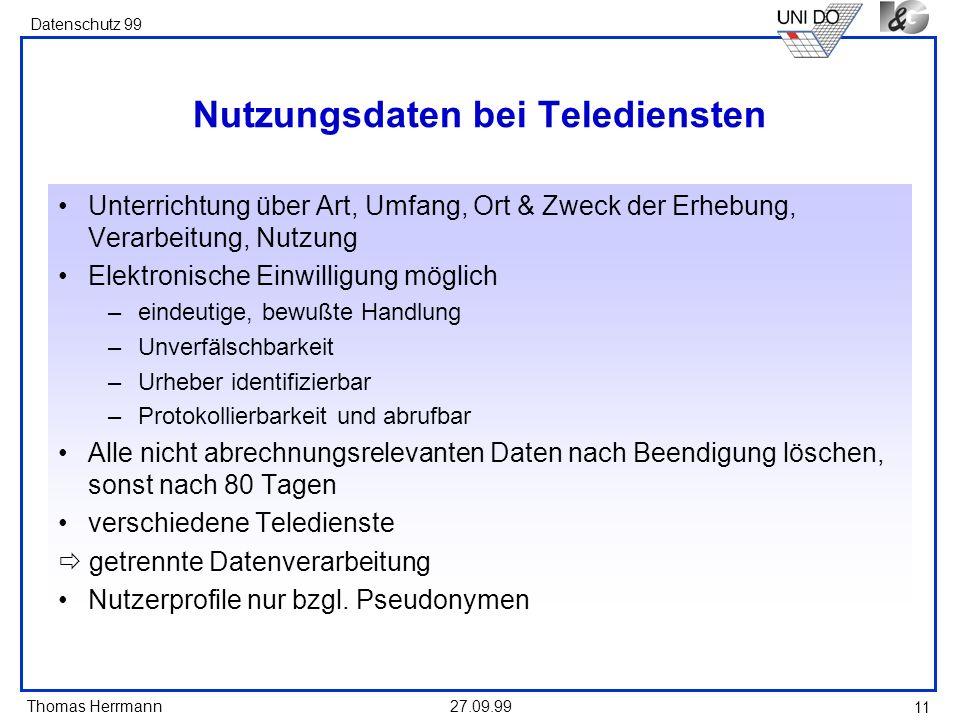 Thomas Herrmann Datenschutz 99 27.09.99 11 Nutzungsdaten bei Telediensten Unterrichtung über Art, Umfang, Ort & Zweck der Erhebung, Verarbeitung, Nutz