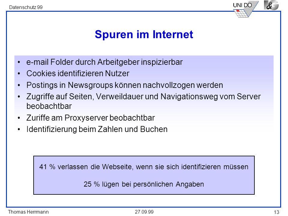 Thomas Herrmann Datenschutz 99 27.09.99 13 Spuren im Internet e-mail Folder durch Arbeitgeber inspizierbar Cookies identifizieren Nutzer Postings in N