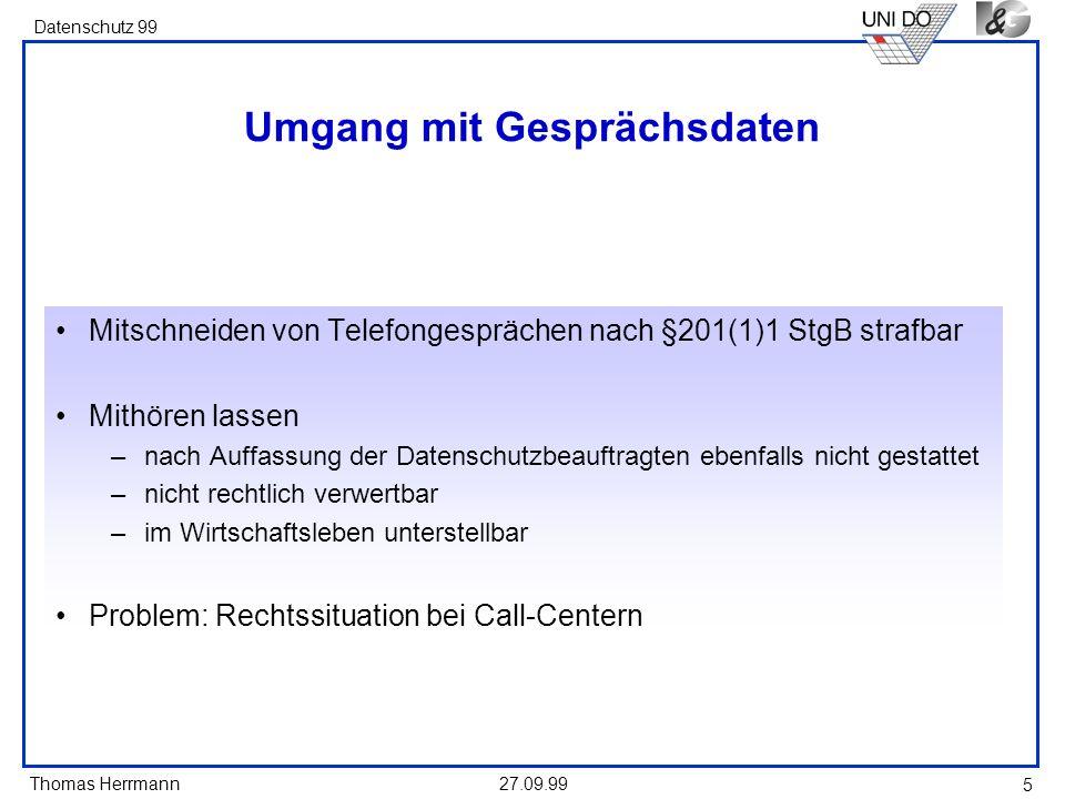 Thomas Herrmann Datenschutz 99 27.09.99 5 Umgang mit Gesprächsdaten Mitschneiden von Telefongesprächen nach §201(1)1 StgB strafbar Mithören lassen –na