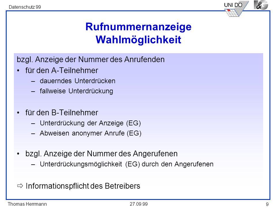 Thomas Herrmann Datenschutz 99 27.09.99 9 Rufnummernanzeige Wahlmöglichkeit bzgl. Anzeige der Nummer des Anrufenden für den A-Teilnehmer –dauerndes Un